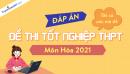 Đáp án đề thi môn Hóa tốt nghiệp THPT 2021 - Tất cả mã đề