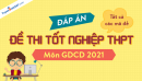 Đáp án đề thi tốt nghiệp THPT môn GDCD 2021 - Tất cả mã đề