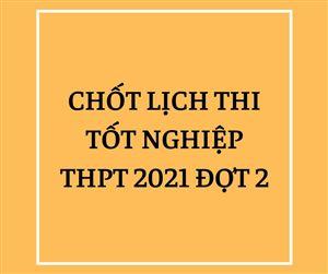 Chốt lịch thi tốt nghiệp THPT đợt 2 năm 2021